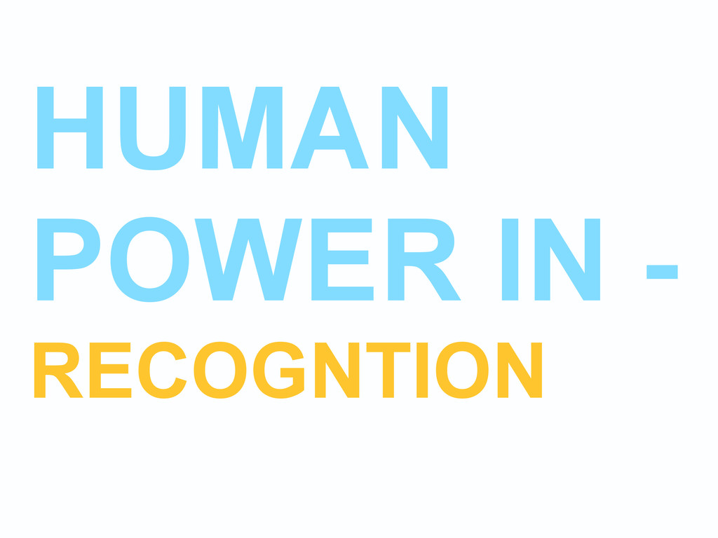 HUMAN POWER IN - RECOGNTION