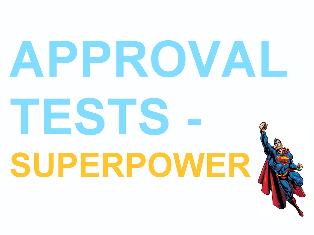 APPROVAL TESTS - SUPERPOWER