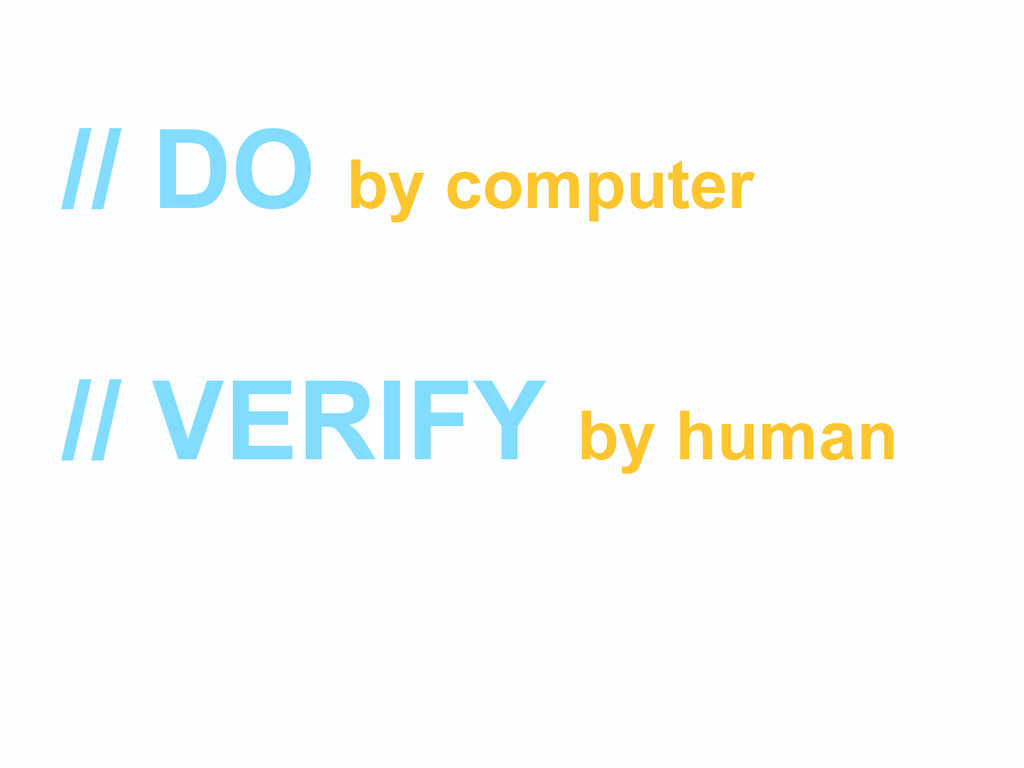 // DO by computer // VERIFY by human