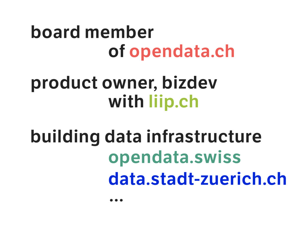 board member of opendata.ch product owner, bizd...