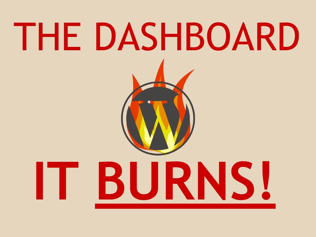 THE DASHBOARD IT BURNS!