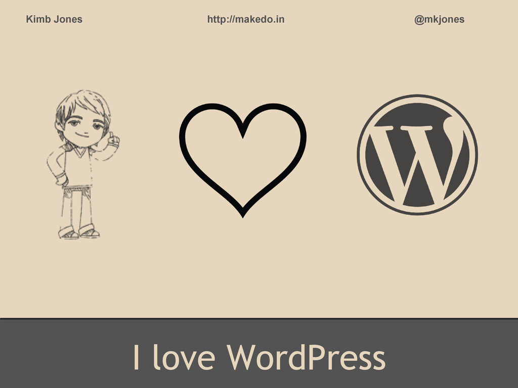 I love WordPress Kimb Jones http://makedo.in @m...