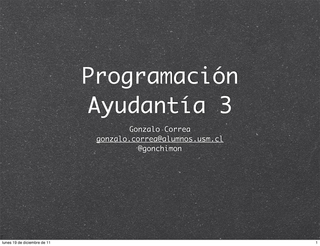 Programación Ayudantía 3 Gonzalo Correa gonzalo...