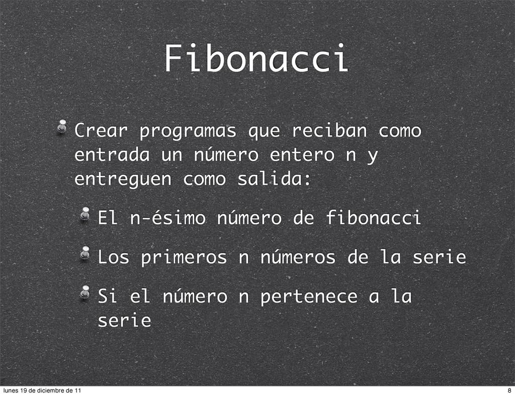 Fibonacci Crear programas que reciban como entr...