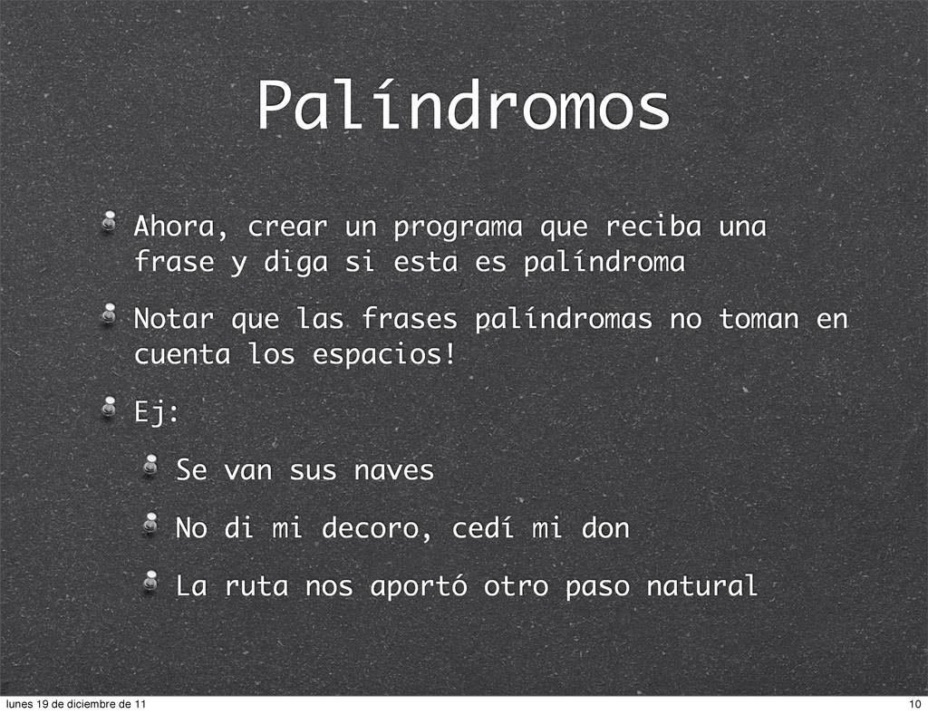 Palíndromos Ahora, crear un programa que reciba...