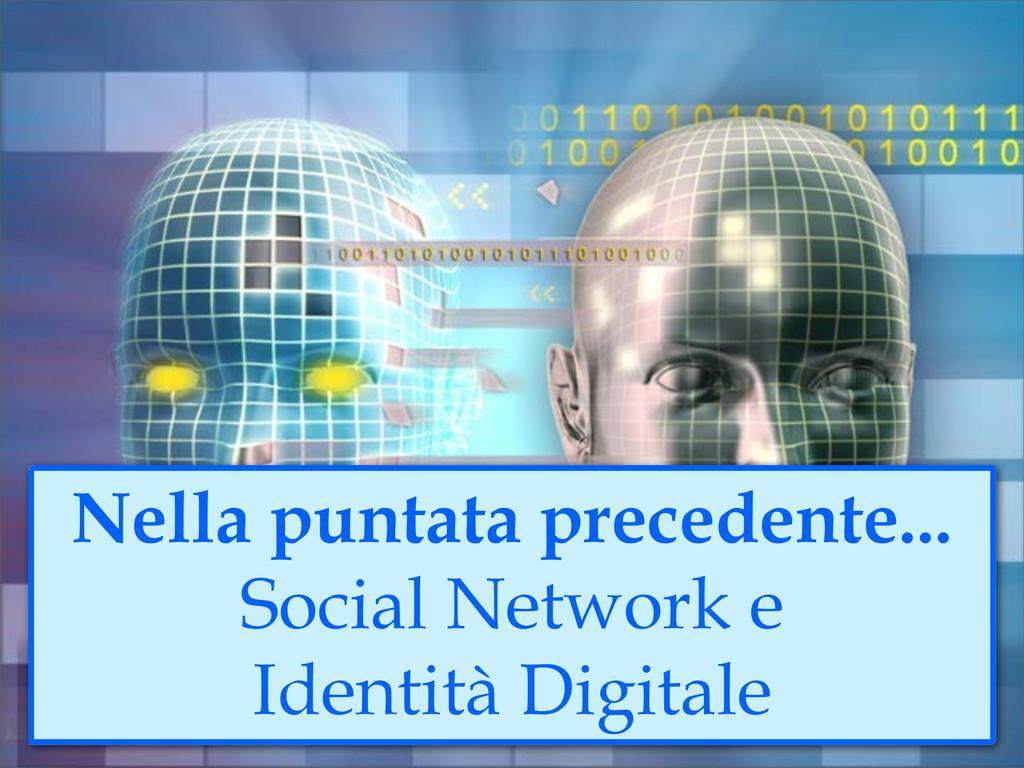 Nella puntata precedente... Social Network e Id...