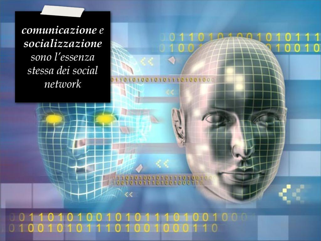comunicazione e socializzazione sono l'essenza ...