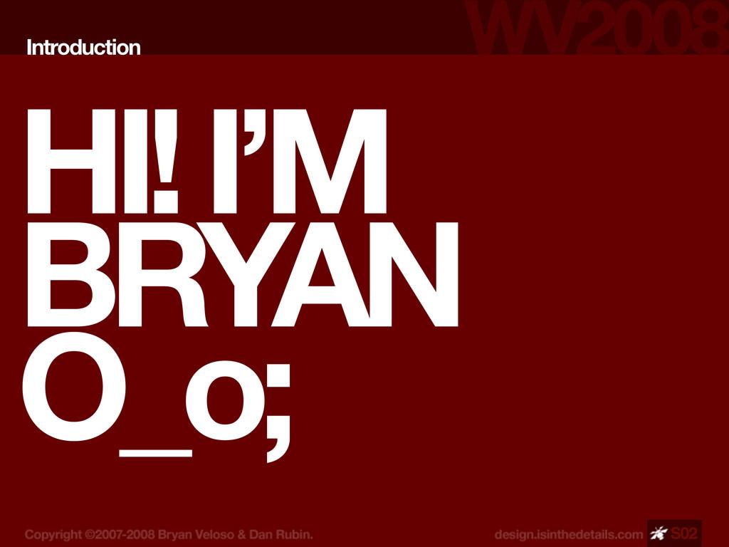 HI! I'M BRYAN O_o; Introduction S02