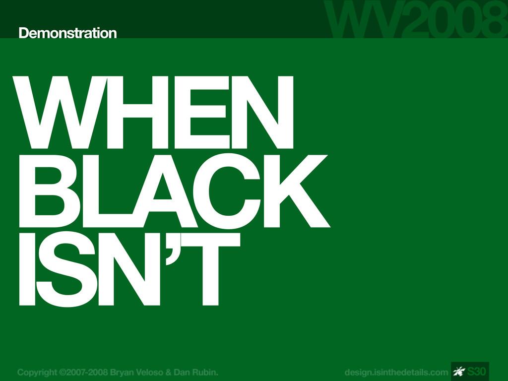 WHEN BLACK ISN'T Demonstration S30