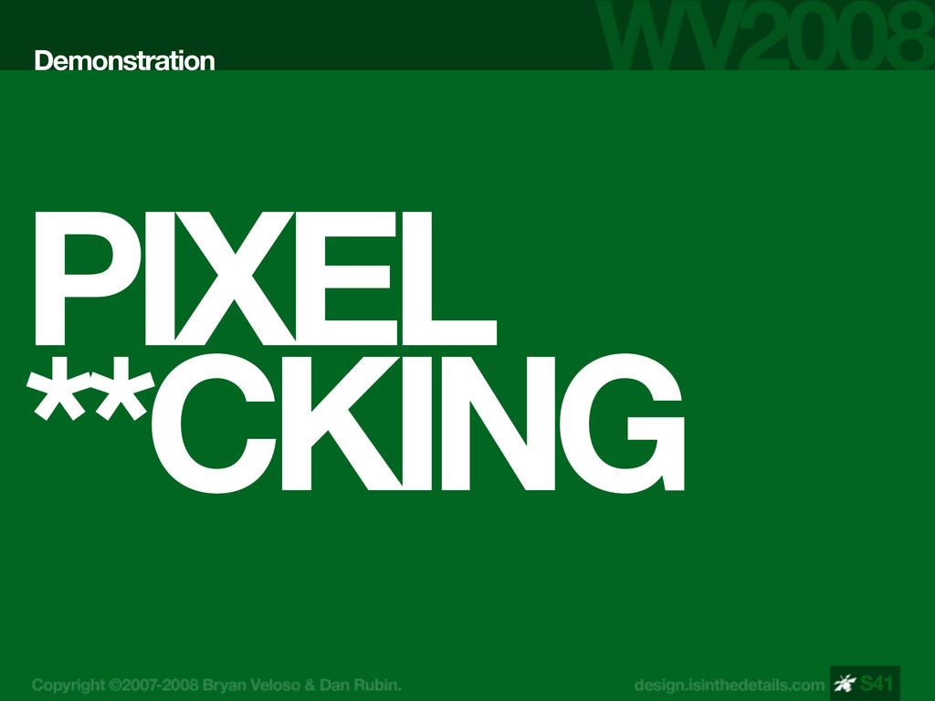PIXEL **CKING Demonstration S41