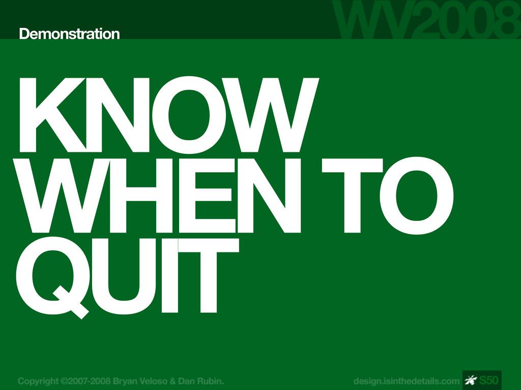 KNOW WHEN TO QUIT Demonstration S50