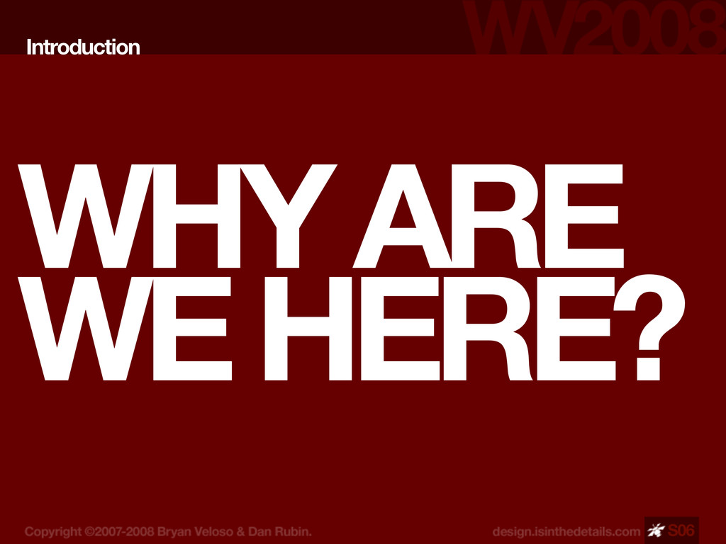 WHY ARE WE HERE? Introduction S06