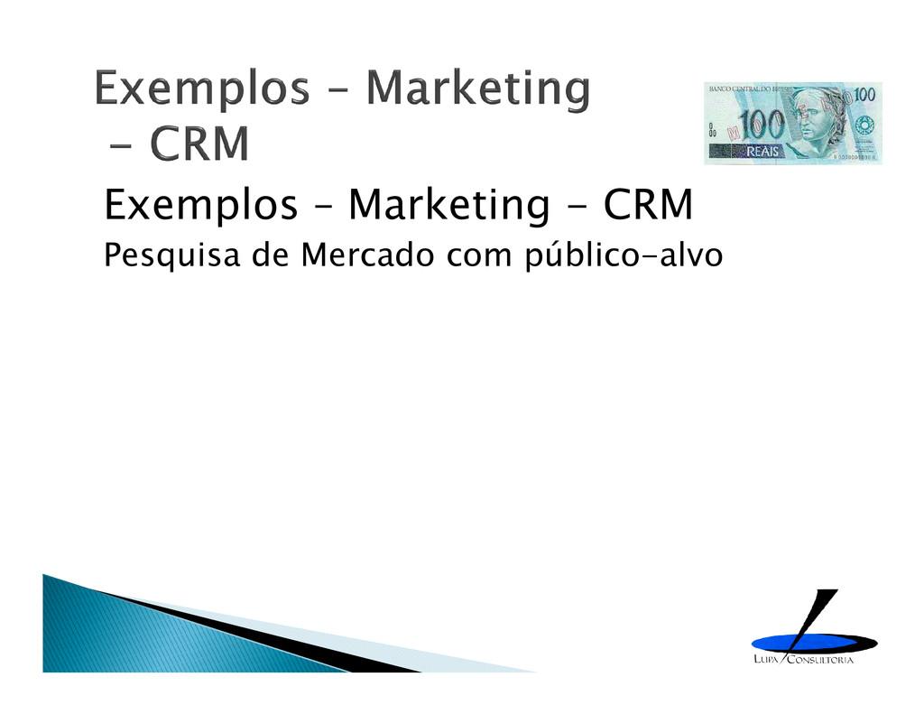 Exemplos – Marketing - CRM Pesquisa de Mercado ...