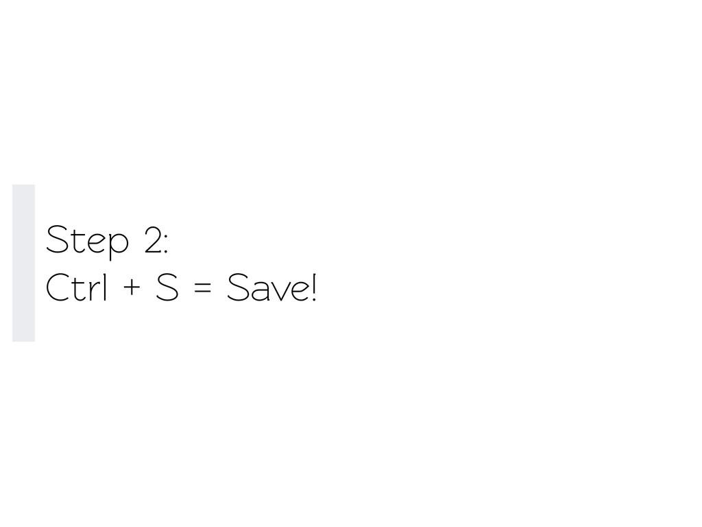 Sep 2: Ctrl + S = Save!