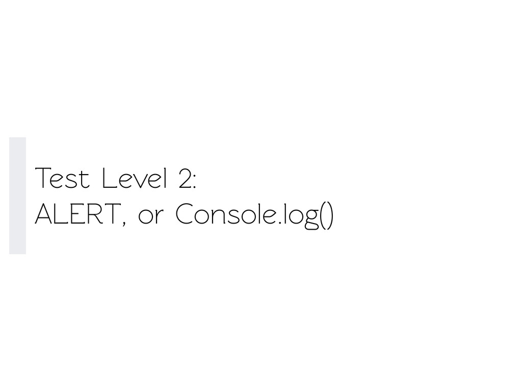 Test Level 2: ALERT, or Console.log()