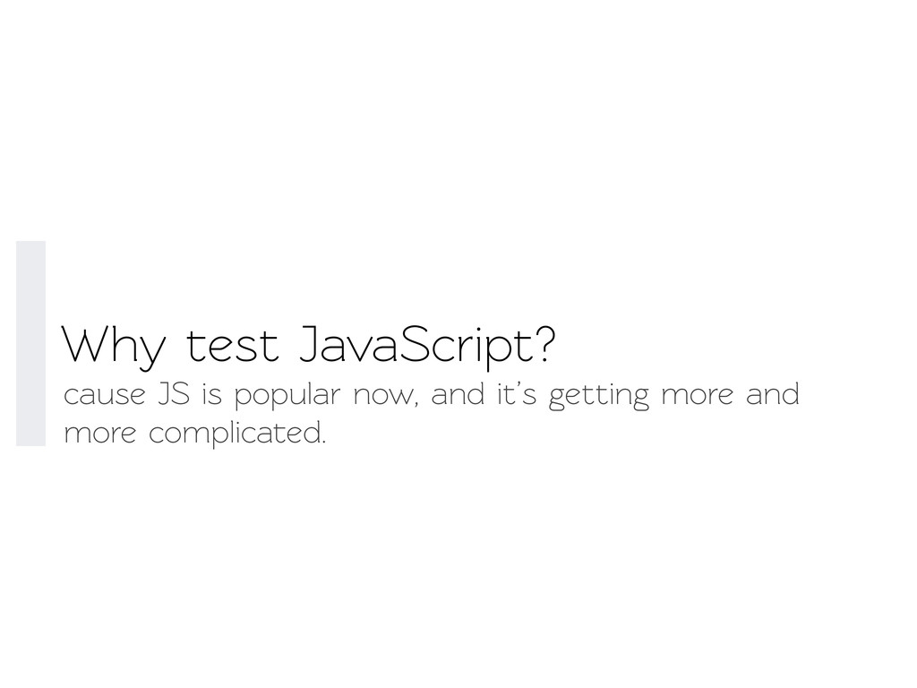 Why est JavaScript? cause JS is popular now, a...