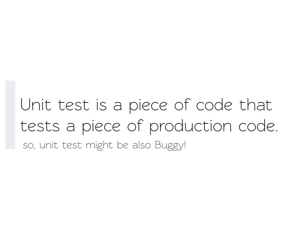 Unit est is a piece of code that ests a piece...