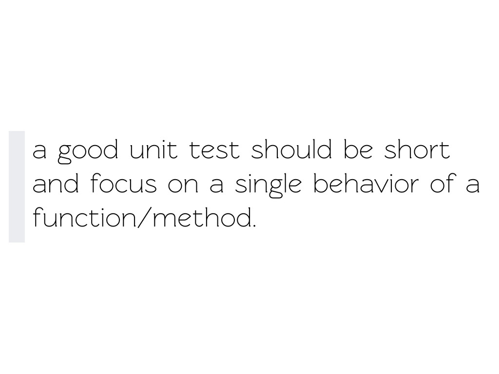 a good unit est should be short and focus on a...