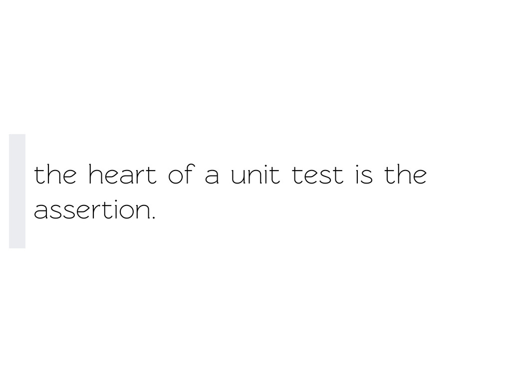 the heart of a unit est is the assertion.