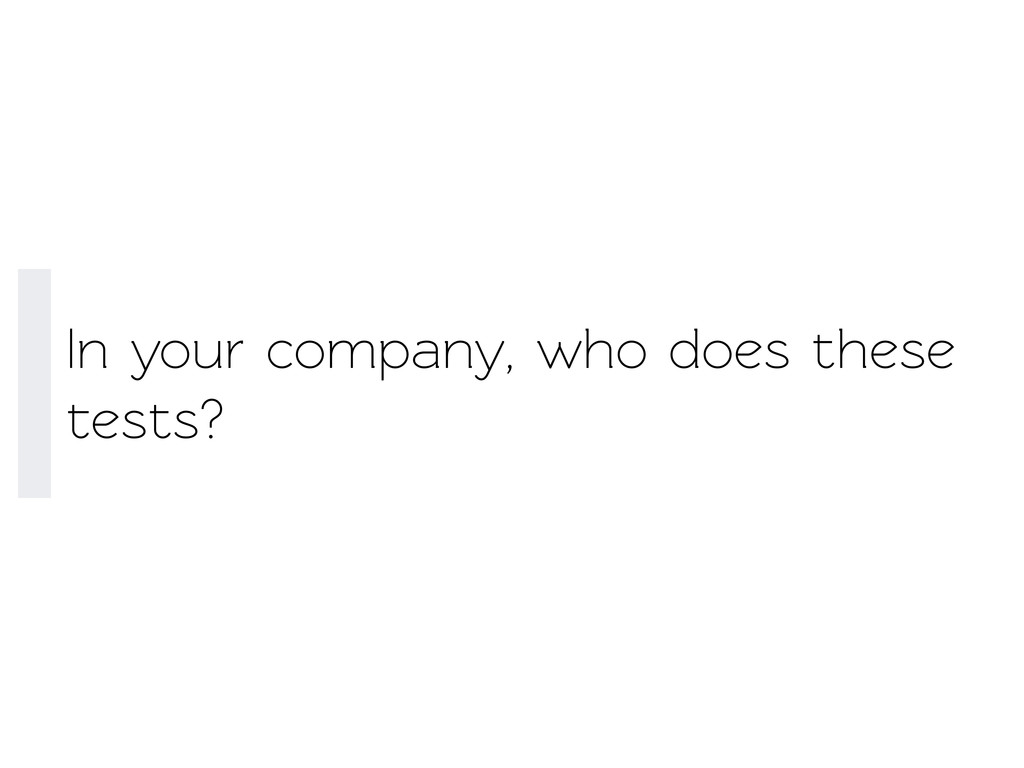 In your company, who does these ests?