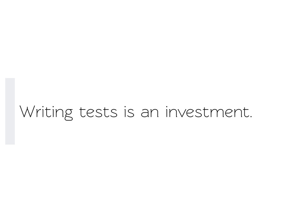Writing ests is an investment.