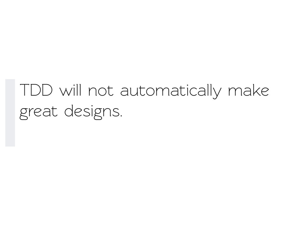 TDD will not auomatically make great designs.