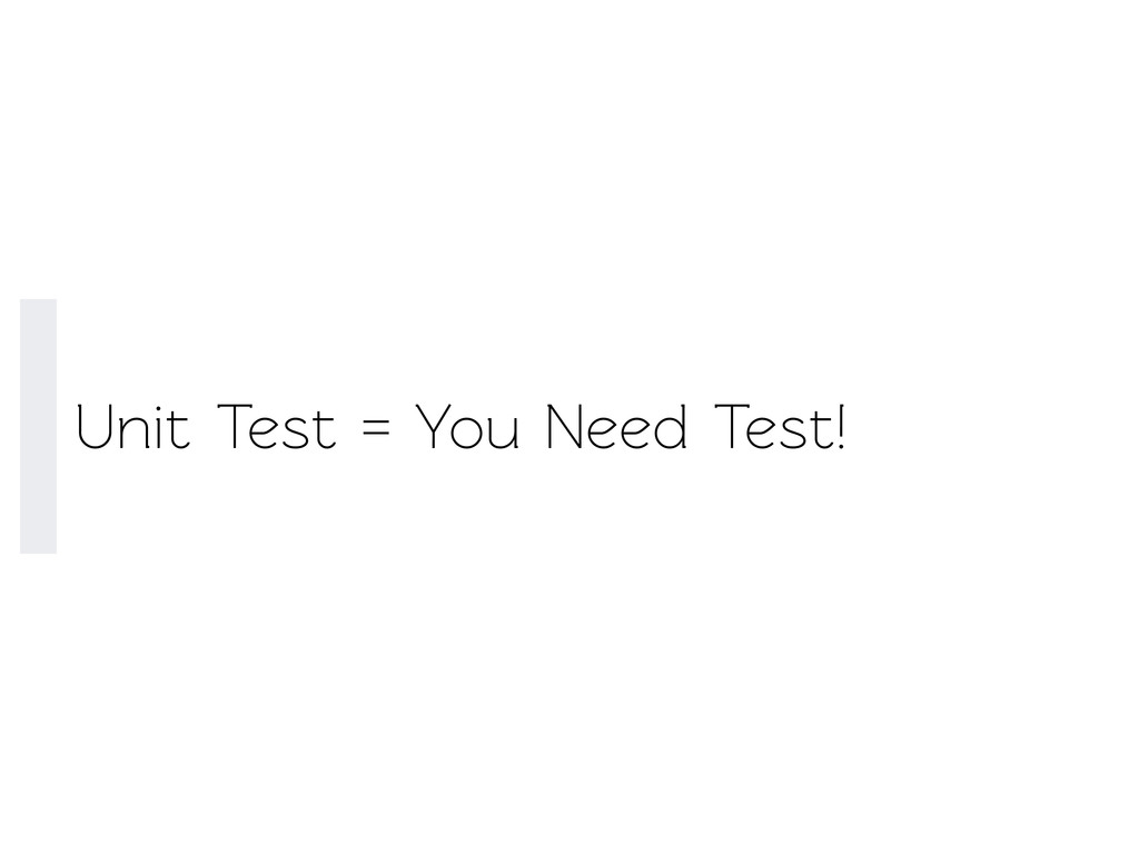 Unit Test = You Need Test!