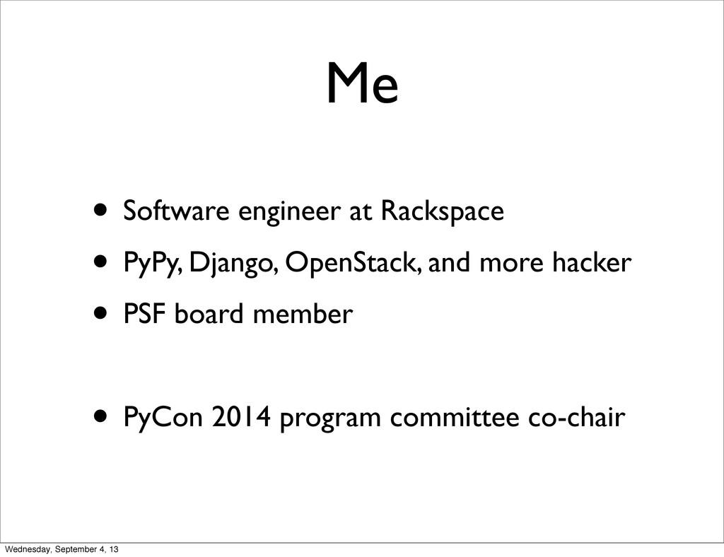 Me • Software engineer at Rackspace • PyPy, Dja...