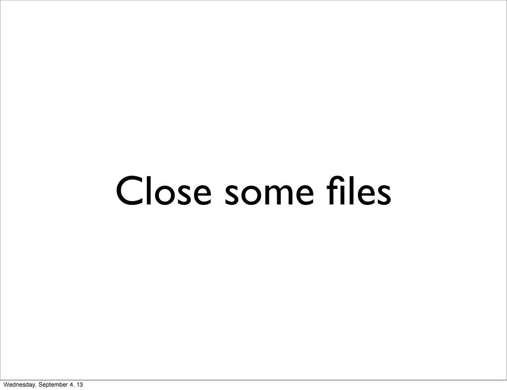 Close some files Wednesday, September 4, 13