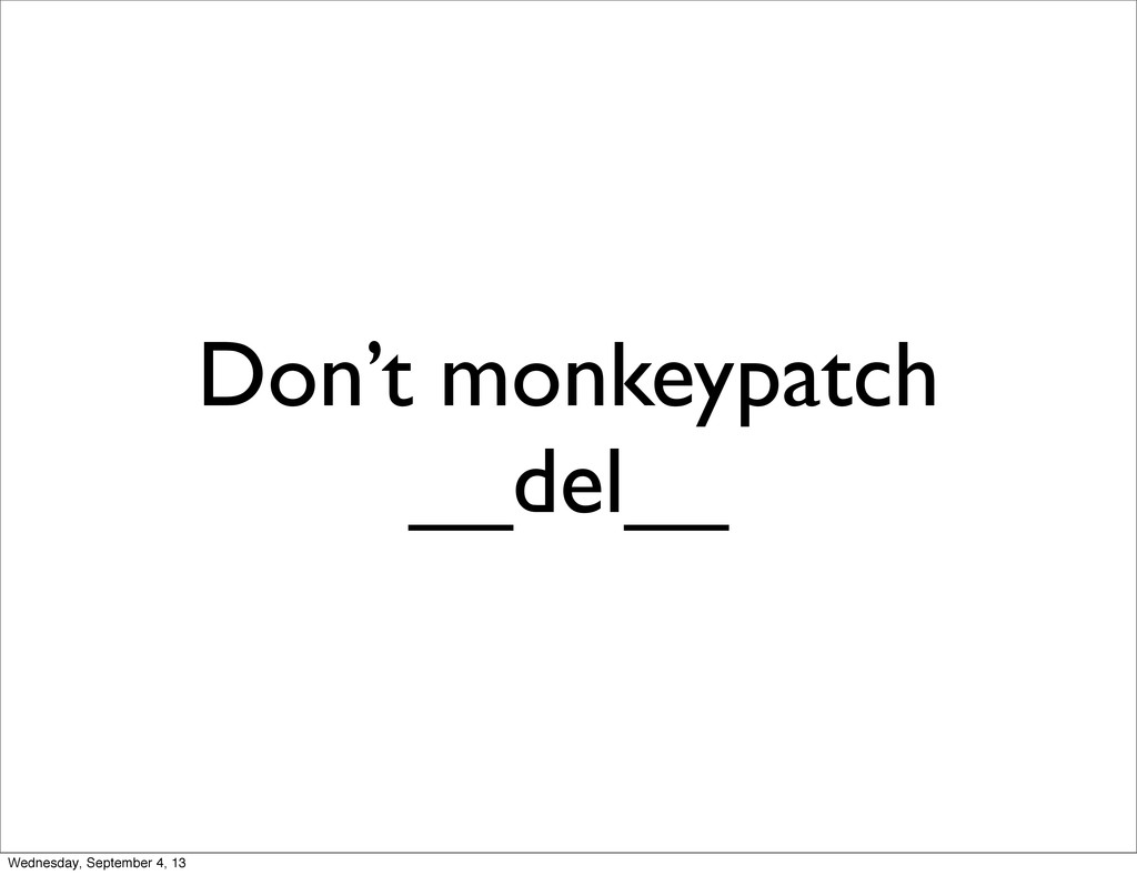 Don't monkeypatch __del__ Wednesday, September ...
