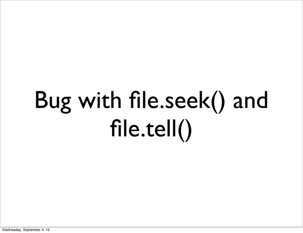 Bug with file.seek() and file.tell() Wednesday, S...