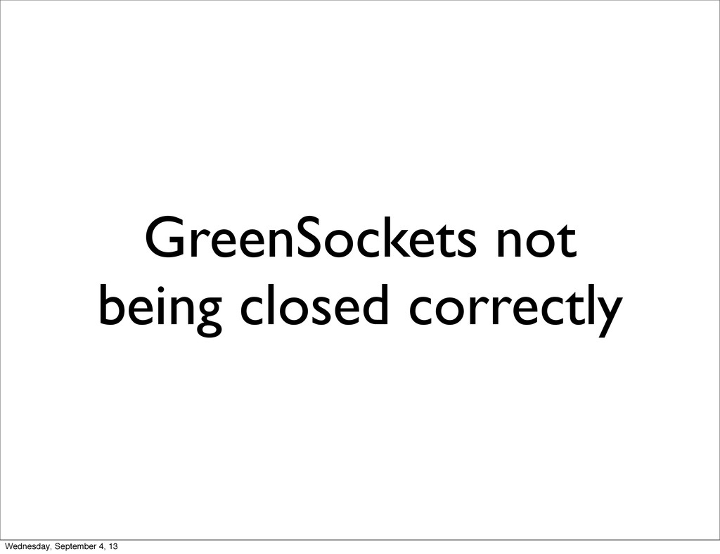 GreenSockets not being closed correctly Wednesd...
