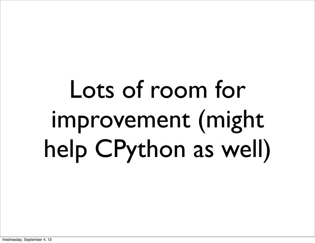 Lots of room for improvement (might help CPytho...
