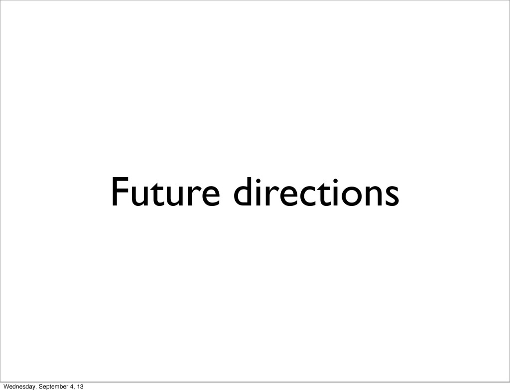 Future directions Wednesday, September 4, 13