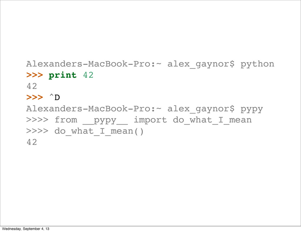 Alexanders-MacBook-Pro:~ alex_gaynor$ python >>...