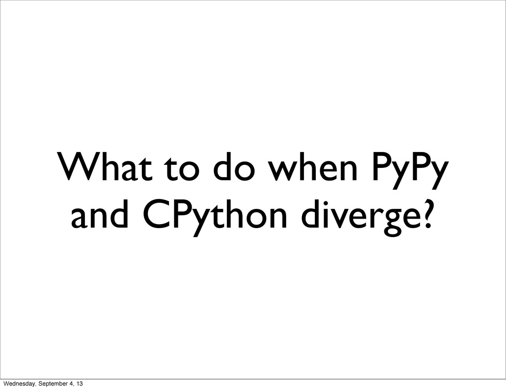 What to do when PyPy and CPython diverge? Wedne...