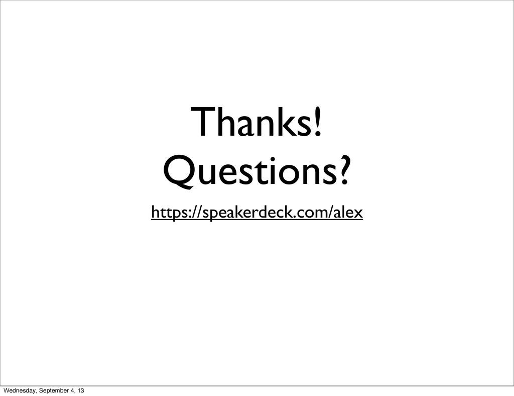 Thanks! Questions? https://speakerdeck.com/alex...