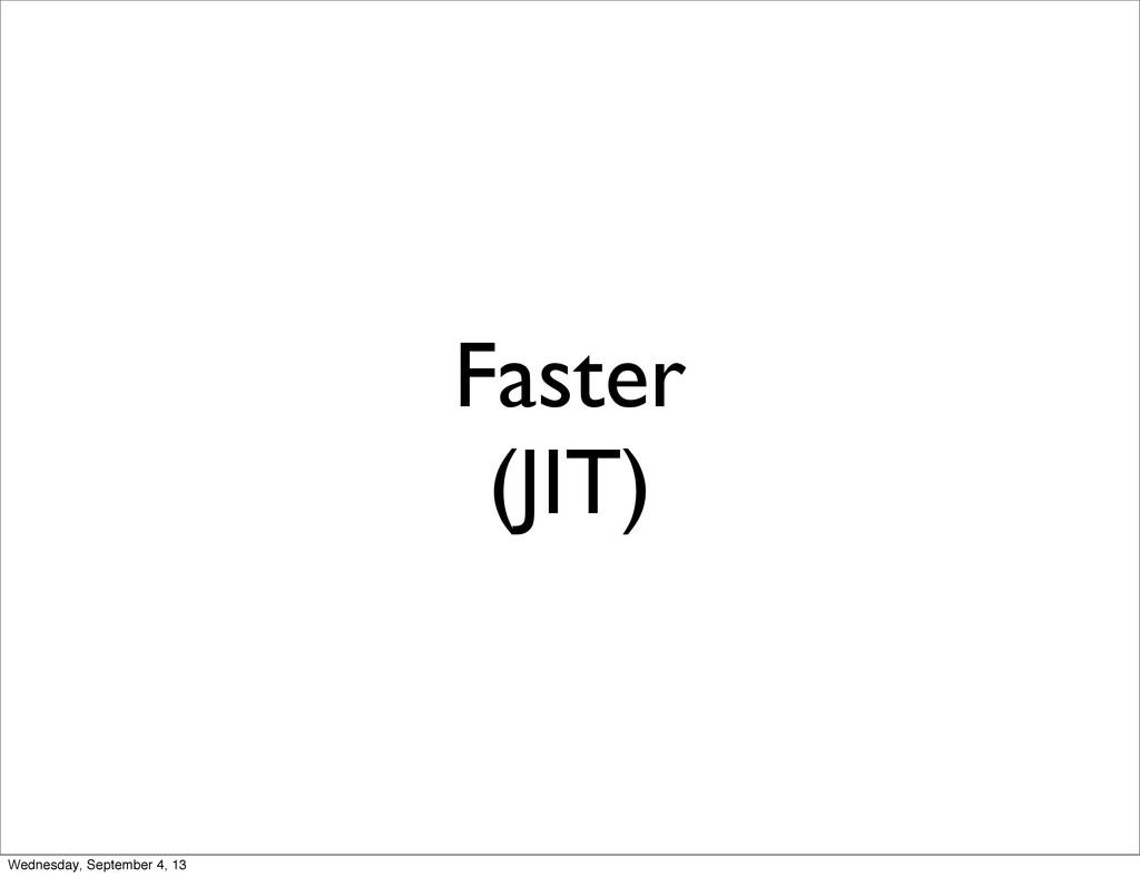 Faster (JIT) Wednesday, September 4, 13