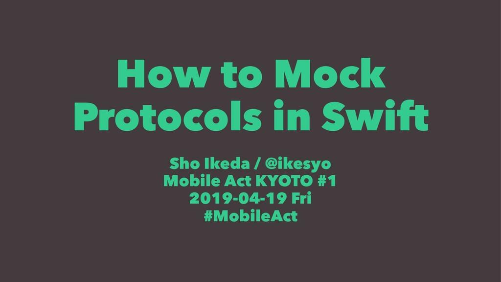 How to Mock Protocols in Swift Sho Ikeda / @ike...