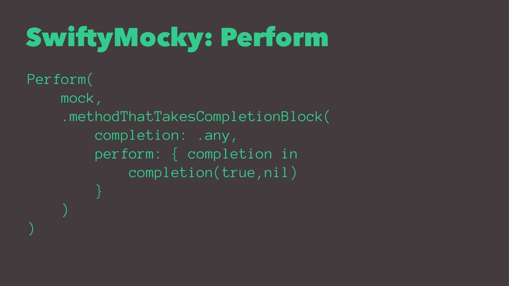 SwiftyMocky: Perform Perform( mock, .methodThat...