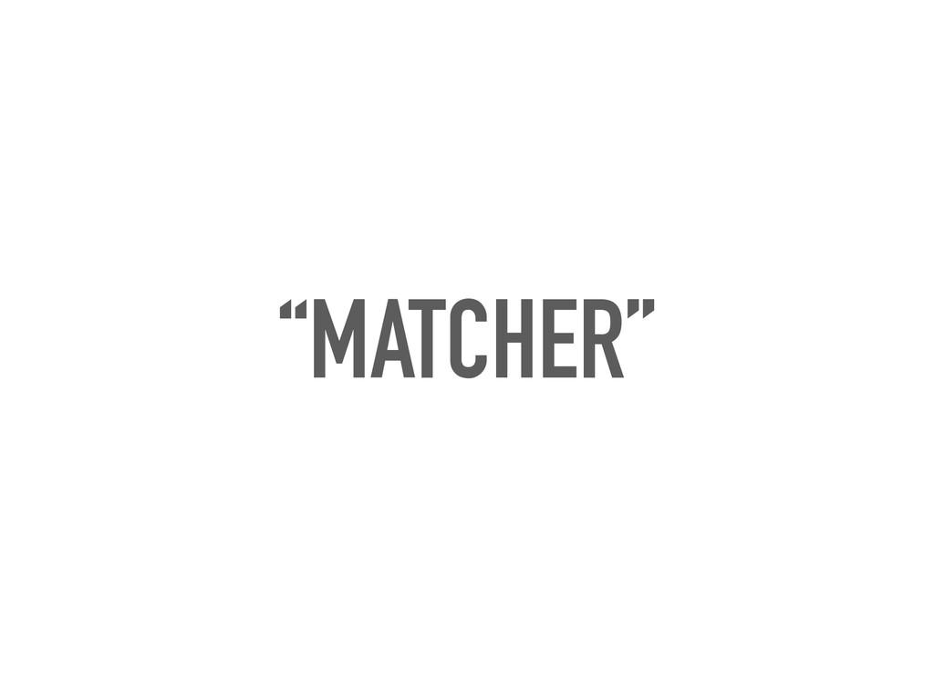 """""""MATCHER"""""""
