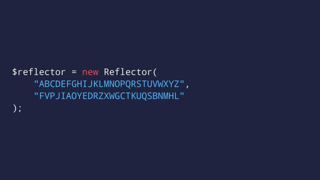 "$reflector = new Reflector( ""ABCDEFGHIJKLMNOPQR..."