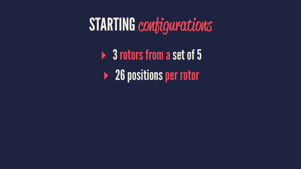 STARTING configurations ▸ 3 rotors from a set of...
