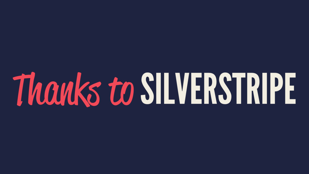 Thanks to SILVERSTRIPE