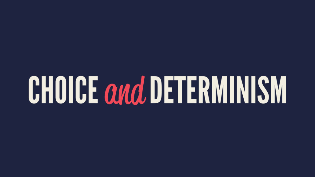 CHOICE and DETERMINISM