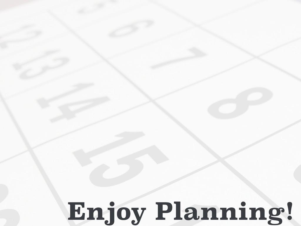 Enjoy Planning!