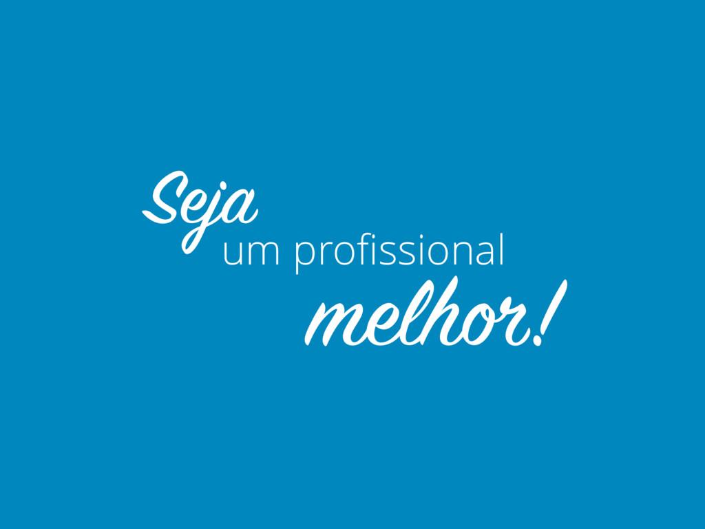 um profissional Seja melhor!