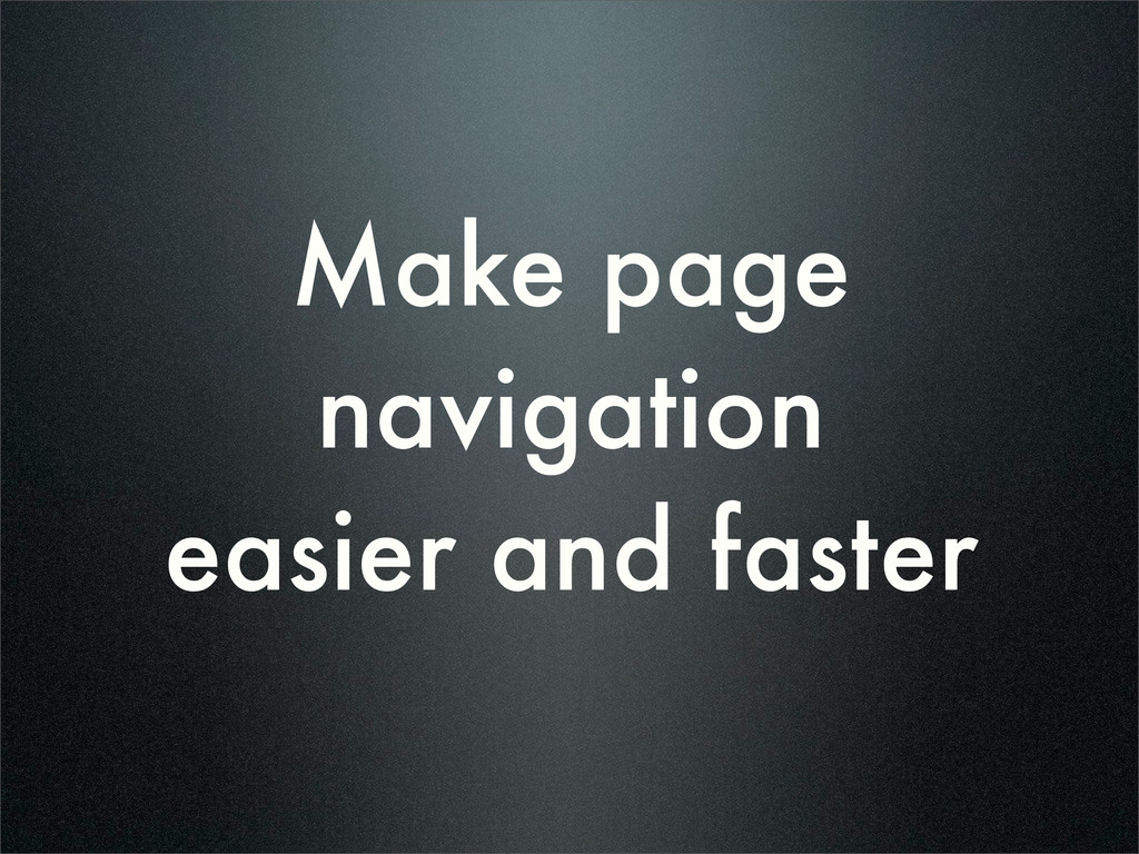 Make page navigation easier and faster