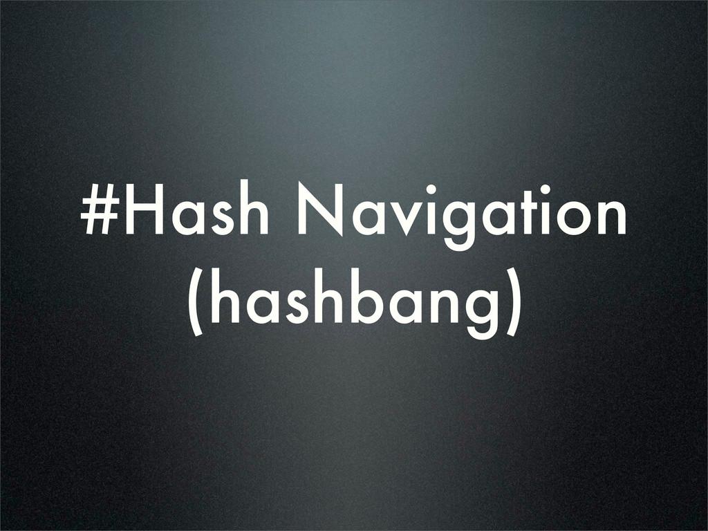 #Hash Navigation (hashbang)