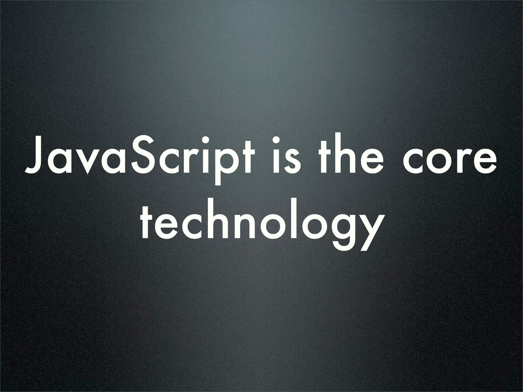 JavaScript is the core technology